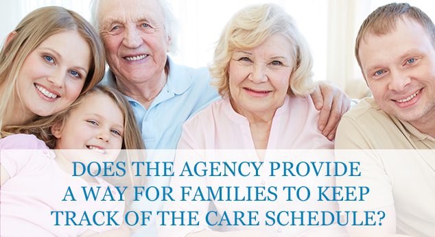 Does the agency provide a way for families to keep track of the care schedule?